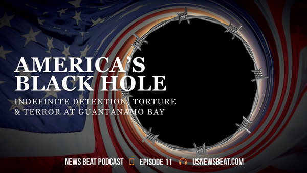America's Black Hole: Indefinite Detention, Torture & Terror at Guantanamo Bay