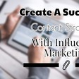 How To Create A Successful Content Strategy With Influencer Marketing (A Complete Guide)