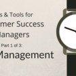 Tips & Tools for Customer Success Managers: Time Management