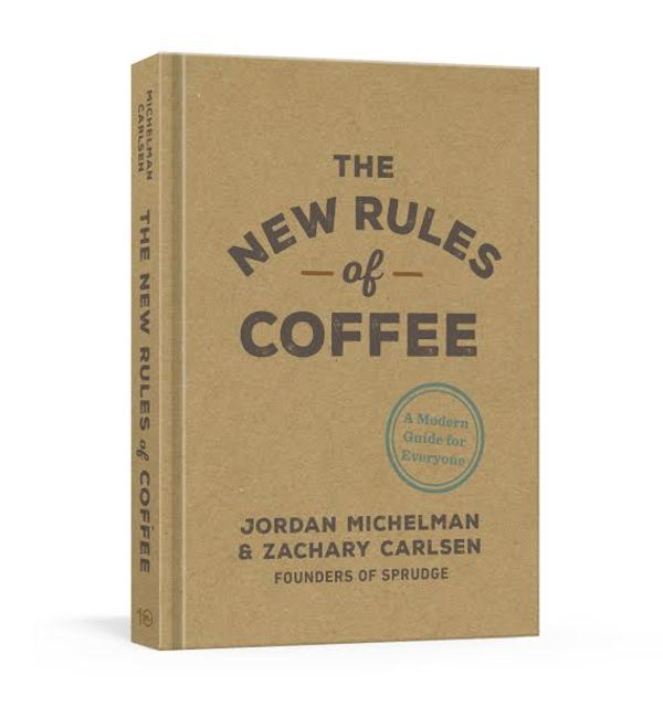 The New Rules Of Coffee: A New Book From Sprudge Out This Fall