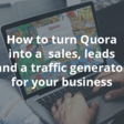 How to turn Quora into a sales, leads and a traffic generator for your business - Inbound Rocket