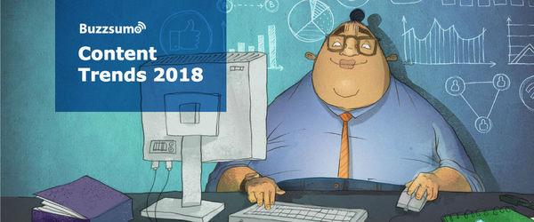 Content Trends 2018: BuzzSumo Research Report