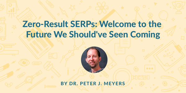 Zero-Result SERPs: Welcome to the Future We Should've Known Was Coming - Moz
