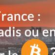 La France : paradis ou enfer pour le Bitcoin ?