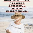 The Surprising Morning Routines Of These 6 Successful Women Entrepreneurs