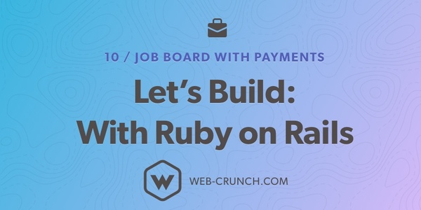 Let's Build: With Ruby on Rails - Job Board with Payments