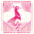 Melody's Echo Chamber - Breathe in, Breathe Out