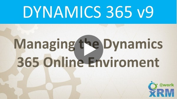 Managing the Dynamics 365 Online Environment - YouTube