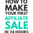 How to Make Your First Affiliate Sale in 24 Hours