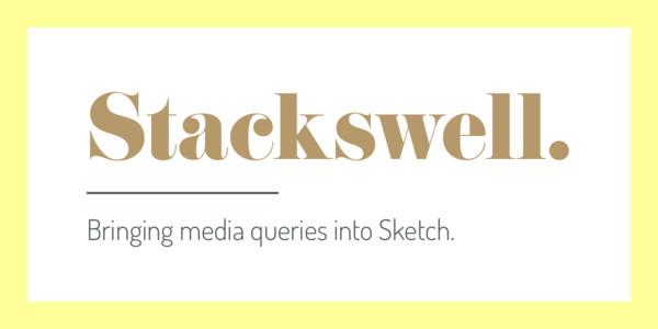 Stackswell. — The essential Sketch plugin for responsive design