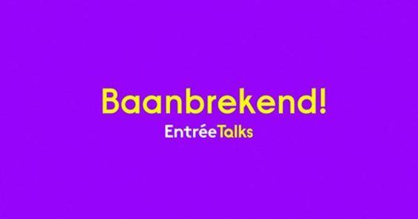 EntréeTalks - Baanbrekend!