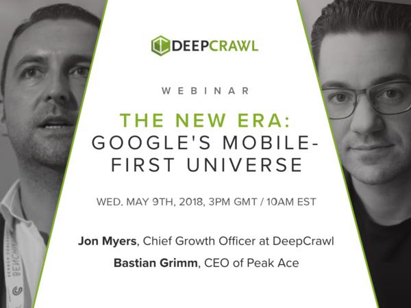 Bastian Grimm Q&A - The New Era: Google's Mobile-first Universe - DeepCrawl
