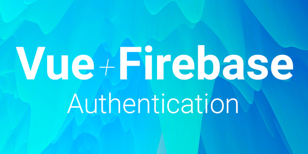 Vue.js + Firebase Authentication, a FREE Vue.js Course