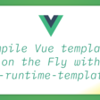 Compile Vue.js Templates on the Fly with v-runtime-template