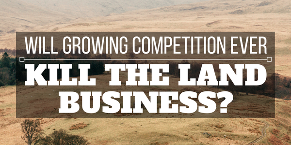 Will Growing Competition Ever Kill the Land Investing Business?