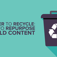 Repurposing Content - 8 Ways to Recycle Your Old Content
