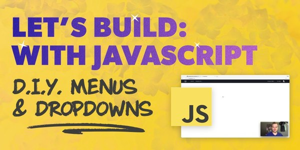 Let's Build: With JavaScript - DIY Dropdowns and Responsive Menus