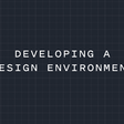 Developing a design environment