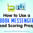How to Use a Facebook Messenger Bot for Lead Scoring Prospects : Social Media Examiner