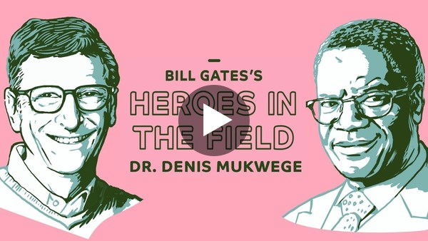 "Bill Gates's highlights Dr. Dennis Mukegwe as ""Heroes in the Field"""