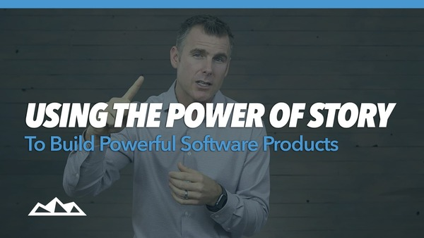 Using The Power of Story To Build Powerful Software Products