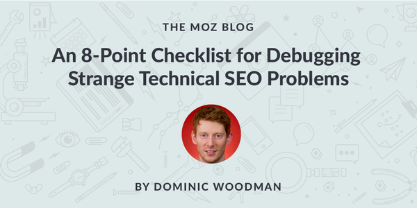 An 8-Point Checklist for Debugging Strange Technical SEO Problems - Moz