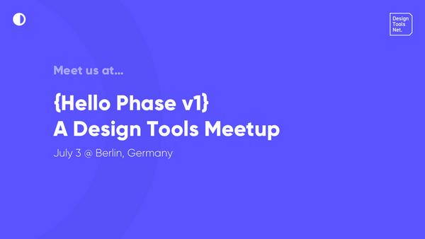 {Hello Phase v1} - A Design Tools Meetup