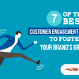 7 Best Customer Engagement Strategies to Foster Your Brand's Growth