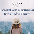 The Curio Collection by Hilton Curious Travel Sweepstakes - Welcome