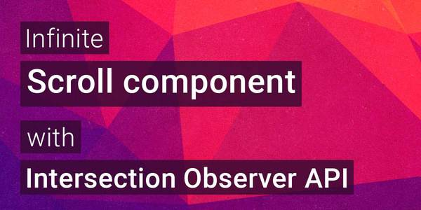 Build an Infinite Scroll component using Intersection Observer API