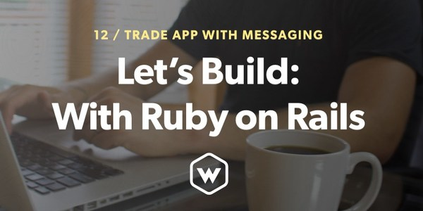 Let's Build: With Ruby on Rails - Trade App With In-App Messaging