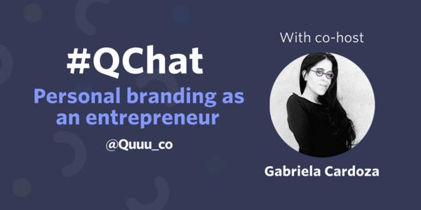 Qchat: Personal branding as an entrepreneur with Gabriela Cardoza