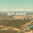 How I Quit My Job and Made My First $10,000 Freelancing in 90 Days