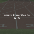 Atomic Properties In Swift