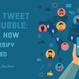 Don't Tweet in a Bubble: Why & How to Diversify Your Feed