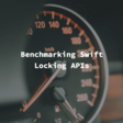 Benchmarking Swift Locking APIs