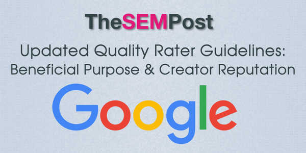 Google Search Quality Rater Guidelines Updated: Beneficial Purpose, Creator Reputation & More