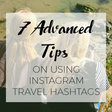 7 Advanced Tips on Using Instagram Travel Hashtags