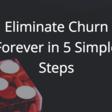 Eliminate Churn Forever in 5 Simple Steps