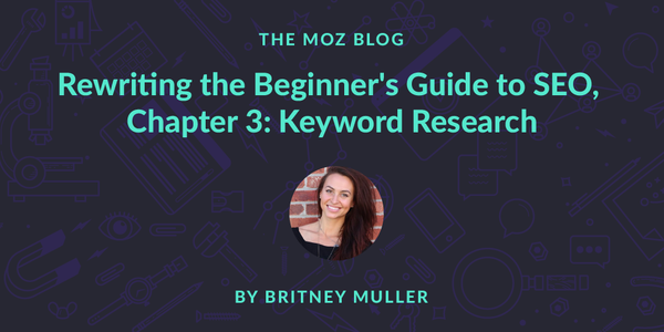 Rewriting the Beginner's Guide to SEO, Chapter 3: Keyword Research - Moz