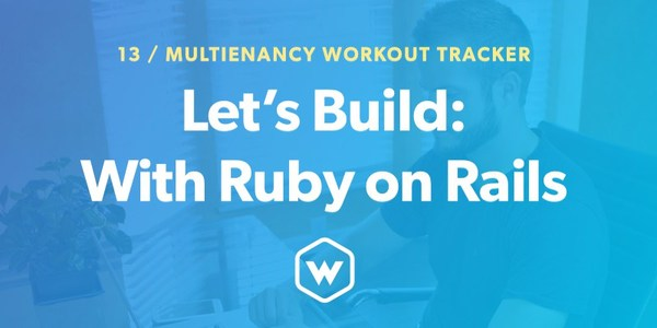 Let's Build: With Ruby on Rails - Multitenancy Workout Tracker App