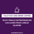 But First, Coffee: What Female Entrepreneurs Can Learn from Lorelai Gilmore