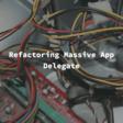 Refactoring Massive App DelegateRefactoring Massive App Delegate