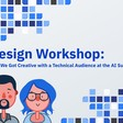 Design Workshop: How We Got Creative with a Technical Audience at the AI Summit