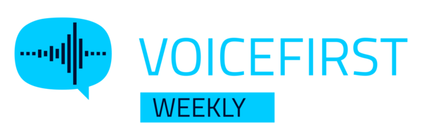 Subscribe at voicefirstweekly.com if you were forwarded this newsletter