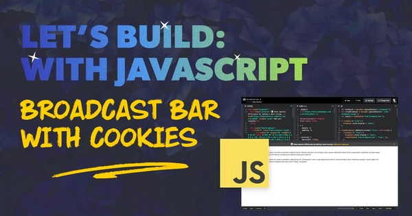 Let's Build: With JavaScript - Broadcast Bar with Cookies
