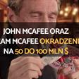 John McAfee oraz Team McAfee okradzeni na 50 do 100 mln $ - CryptoProfit.pl - Kryptowaluty i Technologia Blockchain