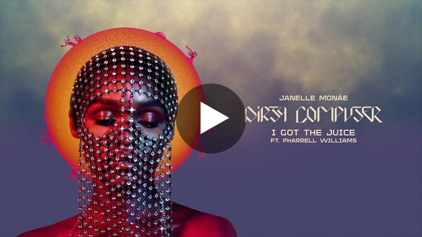 """""""I Got the Juice"""" by Janelle Monáe (feat. Pharrell Williams) (2018)."""