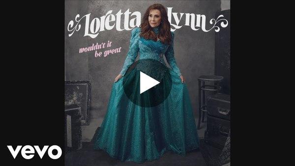 Loretta Lynn - Wouldn't It Be Great? (Audio)