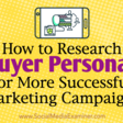 How to Research Buyer Personas for More Successful Marketing Campaigns